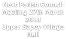 Next Parish Council Meeting 27th March 2018 Upper Sapey Village Hall