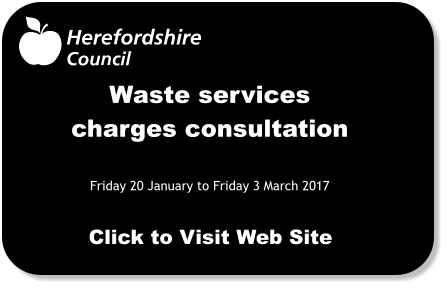 Waste services charges consultation  Friday 20 January to Friday 3 March 2017 Click to Visit Web Site