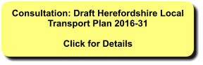 Consultation: Draft Herefordshire Local Transport Plan 2016-31  Click for Details
